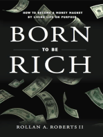 Born to be Rich: How to Become a Money Magnet by Living Life on Purpose