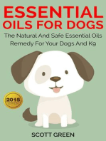 Essential Oils For Dogs:The Natural And Safe Essential Oils Remedy For Your Dogs And K9