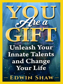 You Are a Gift: Unleash Your Innate Talents And Change Your Life