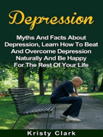 Depression - Myths and Facts About Depression, Learn How to Beat and Overcome Depression Naturally and Be Happy for the Rest of Your Life.