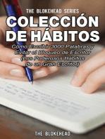 Colección de Hábitos. Cómo Escribir 3000 Palabras y Evitar el Bloqueo de Escritor