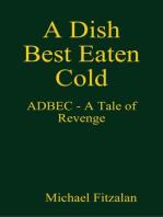 A Dish Best Eaten Cold - ADBEC - A Tale of Revenge