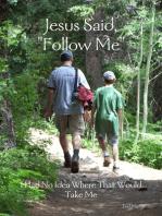 """Jesus Said, """"Follow Me"""""""