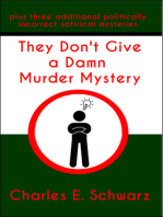 The Don't Give a Damn Murder Mystery ~plus three additional politically incorrect satirical mysteries