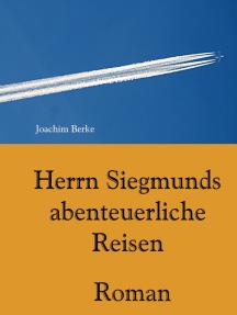 Herrn Siegmunds abenteuerliche Reisen: Roman