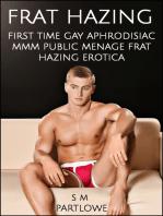Frat Hazing (First Time Gay Aphrodisiac MMM Public Menage Frat Hazing Erotica)