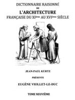 Dictionnaire Raisonné de l'Architecture Française du XIe au XVIe siècle Tome IX