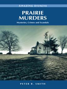 Prairie Murders: Mysteries, Crimes and Scandals