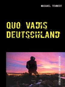 Quo vadis Deutschland: Von sozialen Netzwerken, Großen Koalitionen, religiösem Wahn und weiteren legalen Sterbehilfen für unser Wertesystem