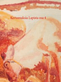 Kertomuksia Lapista osa 4: Itä-Lappi