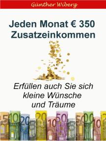 Jeden Monat € 350,00 Zusatzeinkommen: Erfüllen auch Sie sich kleine Wünsche und Träume