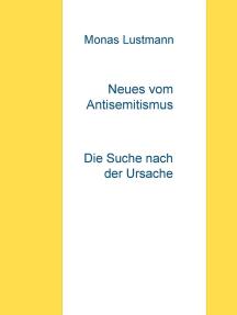 Neues vom Antisemitismus: Die Suche nach der Ursache