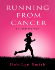 Running From Cancer: a tilted memoir Free download PDF and Read online