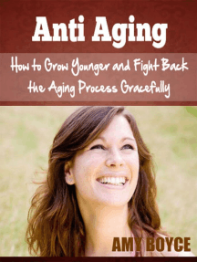 Anti Aging: How to Grow Younger and Fight Back the Aging Process Gracefully