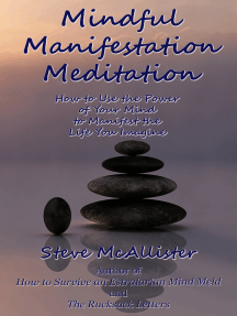 Mindful Manifestation Meditation: How to Use the Power of Your Mind to Manifest the Life You Imagine