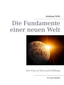 Die Fundamente einer neuen Welt: Der Weg zu Sinn und Erfüllung
