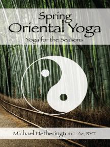 Spring Oriental Yoga: Taoist and Hatha Yoga for the Seasons