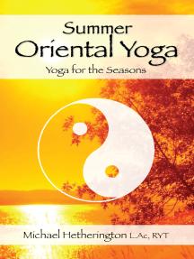 Summer Oriental Yoga: Taoist and Hatha yoga for the Seasons