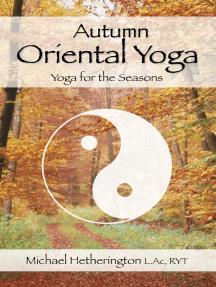 Autumn Oriental Yoga: Taoist and Hatha Yoga for the Seasons