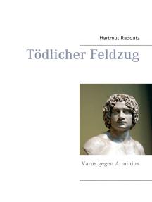 Tödlicher Feldzug: Varus gegen Arminius