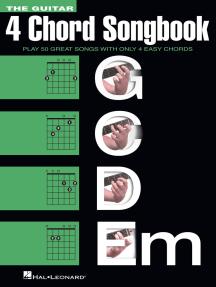 The Guitar Four-Chord Songbook G-C-D-Em: Melody/Lyrics/Chords