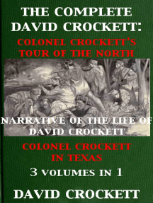The Complete David Crockett: Colonel Crockett's Tour Of The North, Narrative of the Life of David Crockett & Colonel Crockett in Texas