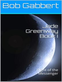 Jade Greenway Book I: Flight of the Messenger