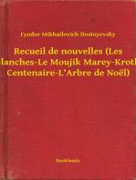 Recueil de nouvelles (Les Nuits blanches-Le Moujik Marey-Krotkaïa-La Centenaire-L'Arbre de Noël)