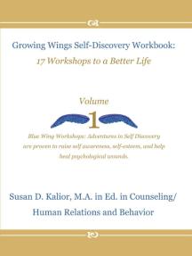 Growing Wings Self-Discovery Workbook: 17 Workshops to a Better Life, Vol. 1: Growing Wings Self-Discovery Series, #1