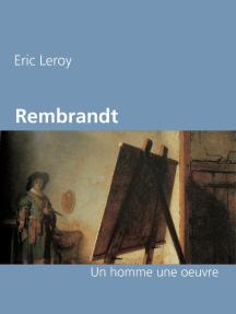 Rembrandt: Un homme une oeuvre