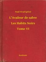 L'Avaleur de sabre - Les Habits Noirs - Tome VI