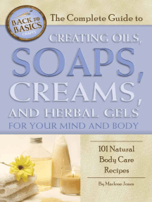 The Complete Guide to Creating Oils, Soaps, Creams, and Herbal Gels for Your Mind and Body: 101 Natural Body Care Recipes
