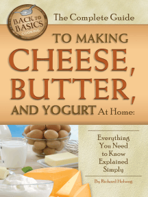 The Complete Guide to Making Cheese, Butter, and Yogurt at Home: Everything You Need to Know Explained Simply
