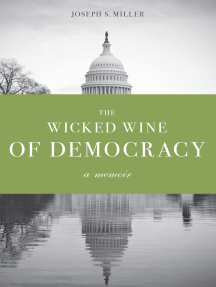 The Wicked Wine of Democracy: A Memoir of a Political Junkie, 1948-1995