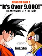 Dragon Ball Z 'It's Over 9,000!' Cosmovisiones en Colisión