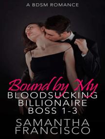 Bound by My Bloodsucking Billionaire Boss 1-3
