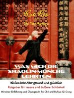 Was mich die Shaolin-Mönche lehrten