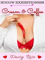 Cream & Coffee (Hucow Exhibitionism)