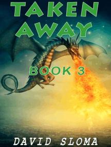 Taken Away - Part 3: Taken Away, #3