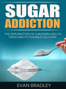Sugar Addiction: The Explanation of a Modern Health Crisis and Its Possible Solution