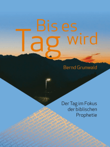 Bis es Tag wird: Der Tag im Fokus der biblischen Prophetie