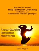 Wie Sie mit einem MASTERMIND Coaching einfacher zur finanziellen Freiheit gelangen