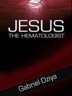 Jesus The Hematologist