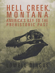 Hell Creek, Montana: America's Key to the Prehistoric Past