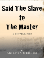 Said the Slave to the Master