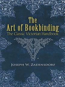 The Art of Bookbinding: The Classic Victorian Handbook