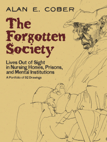 The Forgotten Society: Lives Out of Sight in Nursing Homes, Prisons, and Mental Institutions: A Portfolio of 92 Drawings