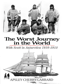 The Worst Journey in the World: With Scott in Antarctica 1910-1913