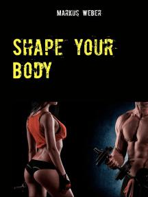 Shape your Body: Endlich zur Traumfigur mit Low-Carb und angepasstem Trainingsplan!