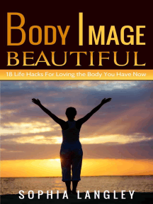 Body Image Beautiful: 18 Life Hacks for Loving the Body You Have Now